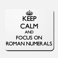 Keep Calm and focus on Roman Numerals Mousepad