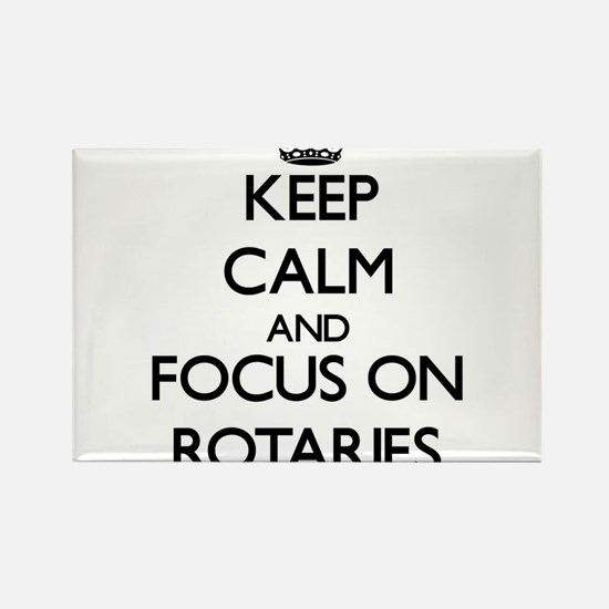 Keep Calm and focus on Rotaries Magnets