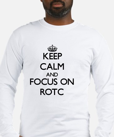 Keep Calm and focus on Rotc Long Sleeve T-Shirt