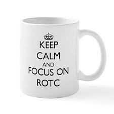Keep Calm and focus on Rotc Mugs