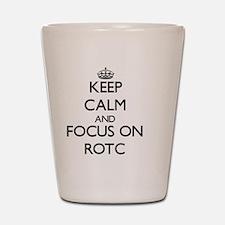 Keep Calm and focus on Rotc Shot Glass