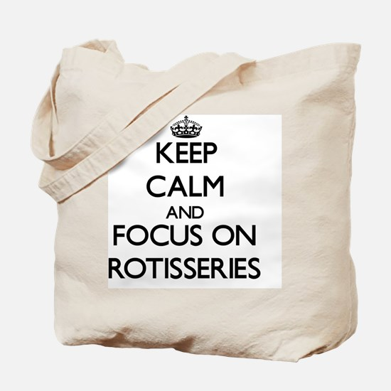 Keep Calm and focus on Rotisseries Tote Bag