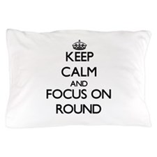 Keep Calm and focus on Round Pillow Case