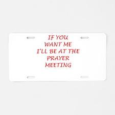 prayer meeting Aluminum License Plate