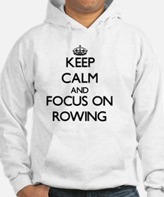Keep Calm and focus on Rowing Hoodie