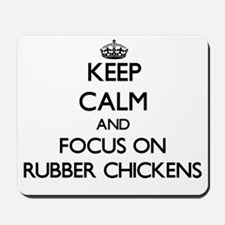 Keep Calm and focus on Rubber Chickens Mousepad