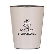 Keep Calm and focus on Sabbaticals Shot Glass