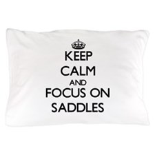 Keep Calm and focus on Saddles Pillow Case