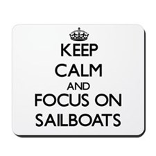 Keep Calm and focus on Sailboats Mousepad