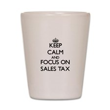 Keep Calm and focus on Sales Tax Shot Glass