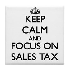 Keep Calm and focus on Sales Tax Tile Coaster