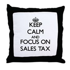 Keep Calm and focus on Sales Tax Throw Pillow