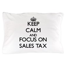 Keep Calm and focus on Sales Tax Pillow Case