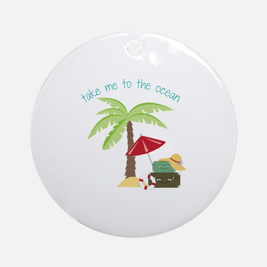 Take Me To The Ocean Ornament (Round)
