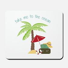 Take Me To The Ocean Mousepad