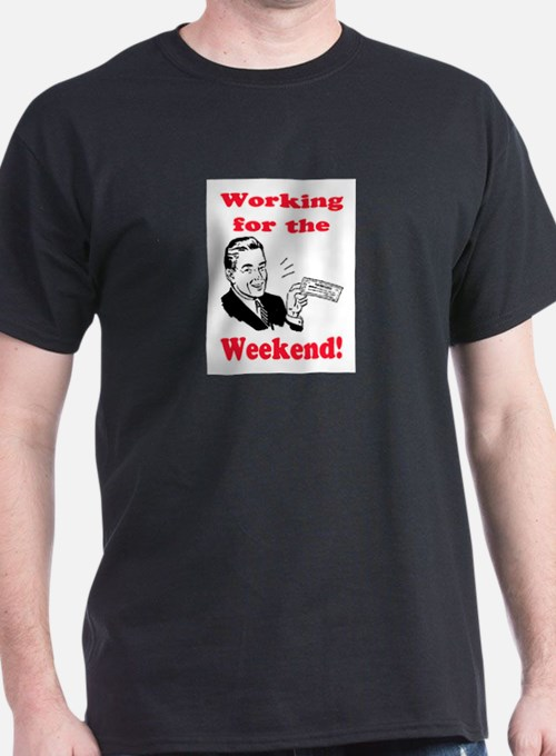 WORKING FOR THE WEEKEND T-Shirt