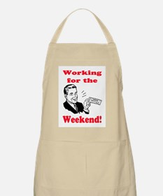 WORKING FOR THE WEEKEND Apron