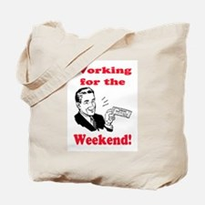 WORKING FOR THE WEEKEND Tote Bag