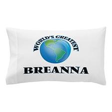 World's Greatest Breanna Pillow Case