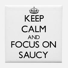 Keep Calm and focus on Saucy Tile Coaster