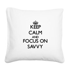 Keep Calm and focus on Savvy Square Canvas Pillow