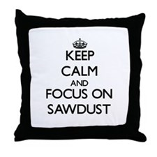Keep Calm and focus on Sawdust Throw Pillow