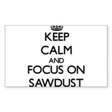 Keep Calm and focus on Sawdust Decal