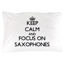 Keep Calm and focus on Saxophones Pillow Case