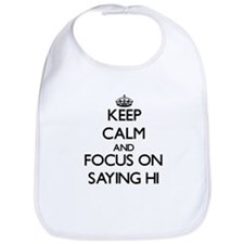 Keep Calm and focus on Saying Hi Bib