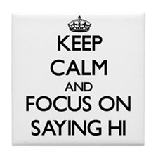 Keep Calm and focus on Saying Hi Tile Coaster