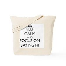 Keep Calm and focus on Saying Hi Tote Bag