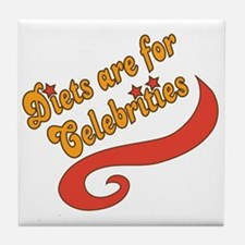 Diets are for Celebrities Tile Coaster