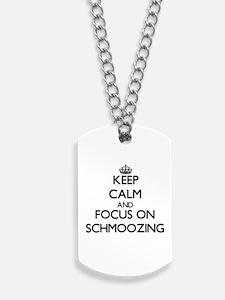 Keep Calm and focus on Schmoozing Dog Tags