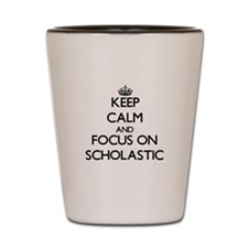 Keep Calm and focus on Scholastic Shot Glass