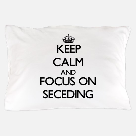 Keep Calm and focus on Seceding Pillow Case