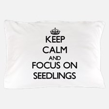 Keep Calm and focus on Seedlings Pillow Case