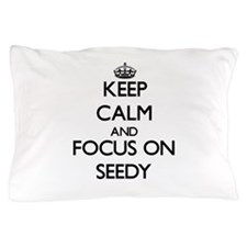 Keep Calm and focus on Seedy Pillow Case