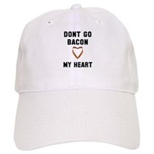 Don't go bacon my heart Baseball Cap