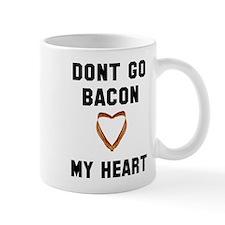 Don't go bacon my heart Mug
