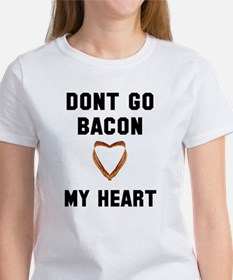 Don't go bacon my heart Women's T-Shirt