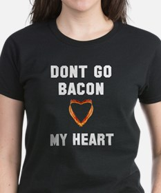 Don't go bacon my heart Tee