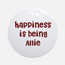 happiness is being Allie Ornament (Round)