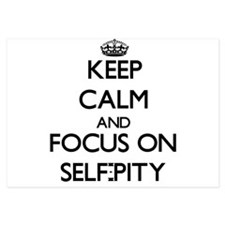 Keep Calm and focus on Self-Pity Invitations