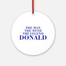 The Man Myth Legend DONALD-bod blue Ornament (Roun