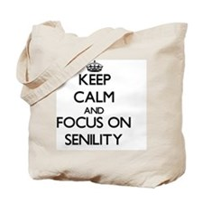 Keep Calm and focus on Senility Tote Bag
