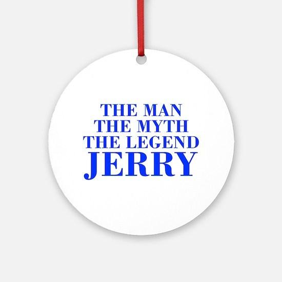 The Man Myth Legend JERRY-bod blue Ornament (Round