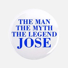"The Man Myth Legend JOSE-bod blue 3.5"" Button"