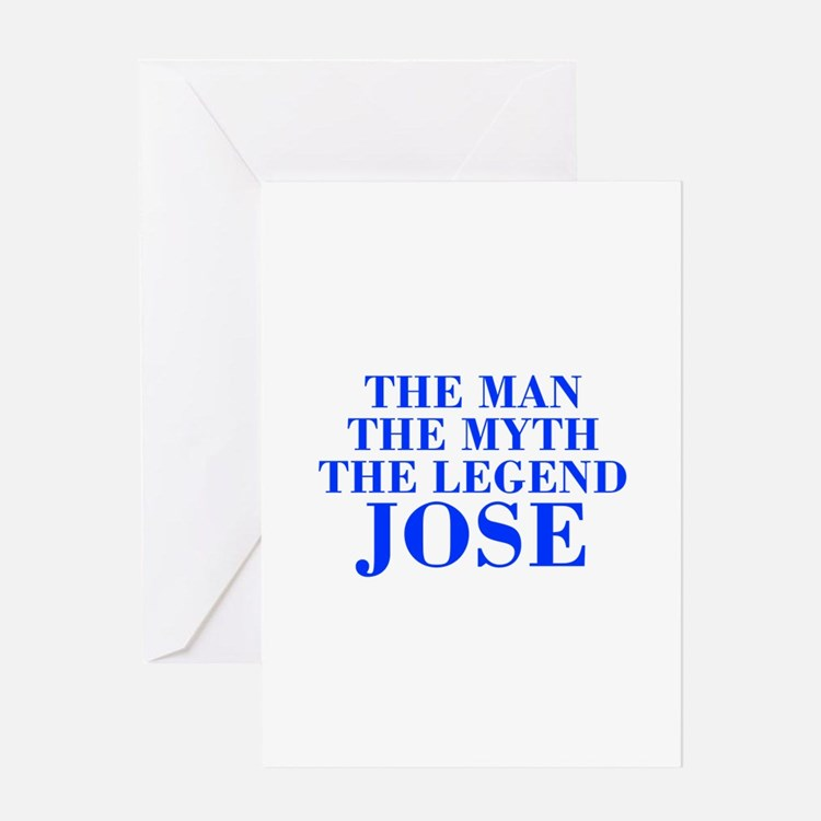 The Man Myth Legend JOSE-bod blue Greeting Cards