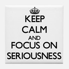 Keep Calm and focus on Seriousness Tile Coaster