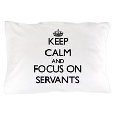Keep Calm and focus on Servants Pillow Case